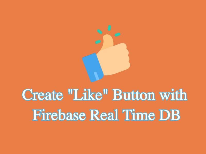 Cover Create simple like button using Firebase Realtime Database